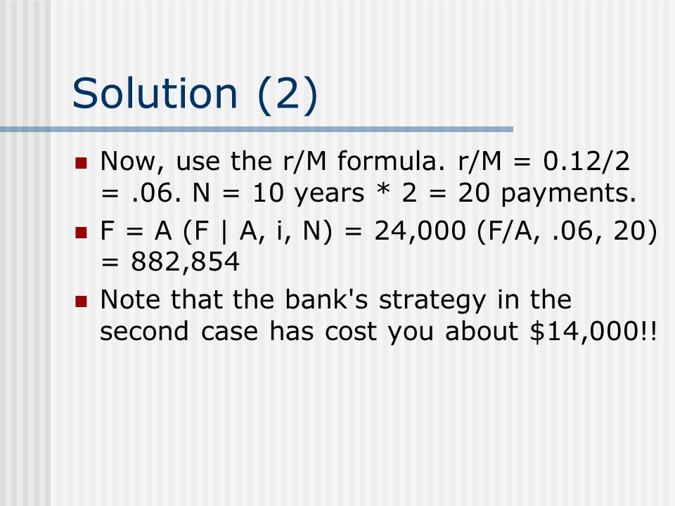 Solution (2) Now, use the r/M formula.r/M = 0.12/2 =.06.