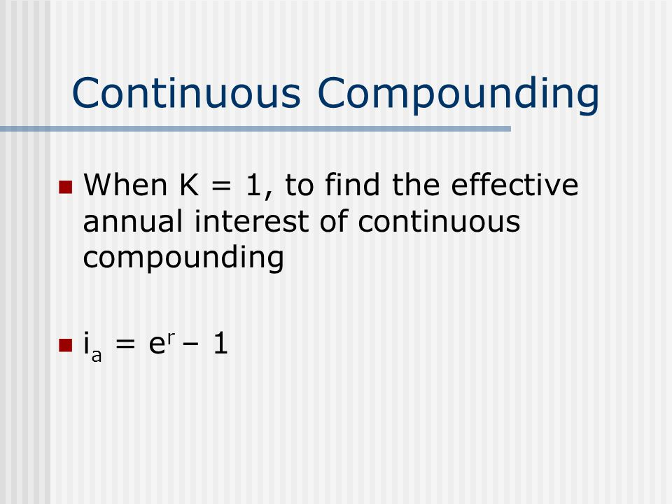When K = 1, to find the effective annual interest of continuous compounding i a = e r – 1
