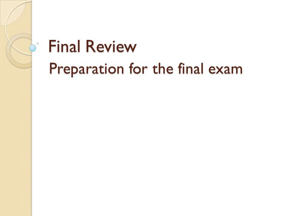 Final Review Preparationfor the final exam Preparation for the final exam
