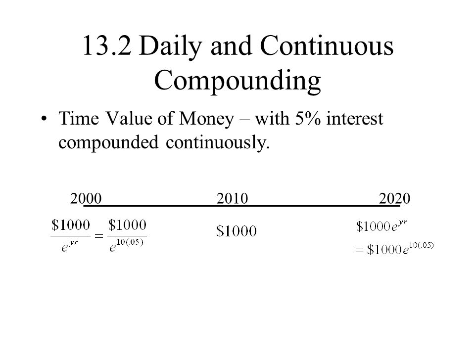 13.2 Daily and Continuous Compounding Time Value of Money – with 5% interest compounded continuously.