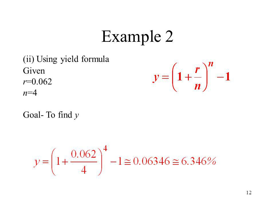 12 Example 2 (ii) Using yield formula Given r=0.062 n=4 Goal- To find y