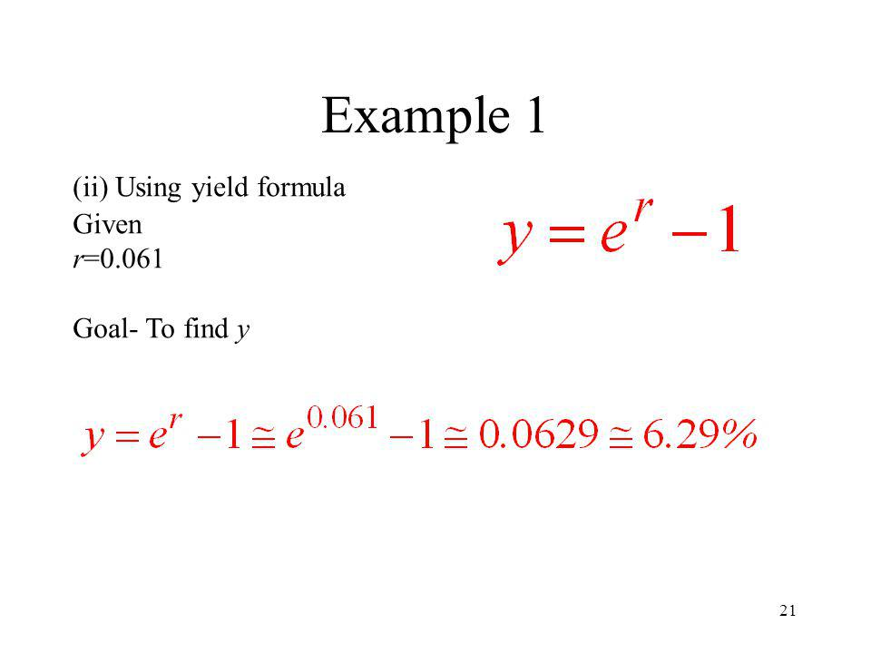 21 Example 1 (ii) Using yield formula Given r=0.061 Goal- To find y