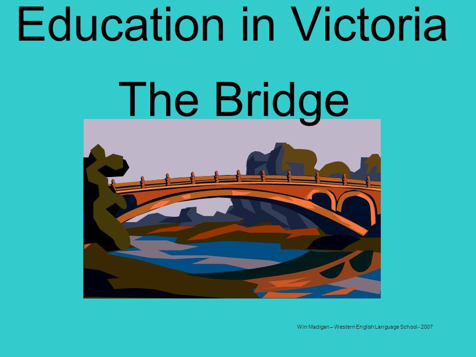 Win Madigan – Western English Language School - 2007 Education in Victoria The Bridge