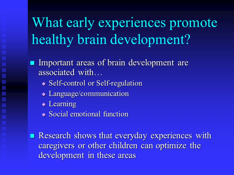 What early experiences promote healthy brain development? Important areas of brain development are associated with… Important areas of brain developme
