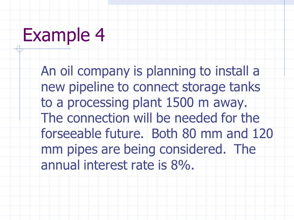 Example 4 An oil company is planning to install a new pipeline to connect storage tanks to a processing plant 1500 m away. The connection will be need