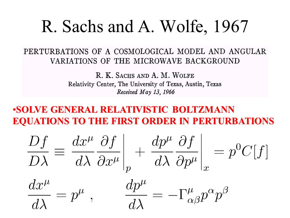 R. Sachs and A. Wolfe, 1967 SOLVE GENERAL RELATIVISTIC BOLTZMANN EQUATIONS TO THE FIRST ORDER IN PERTURBATIONSSOLVE GENERAL RELATIVISTIC BOLTZMANN EQU