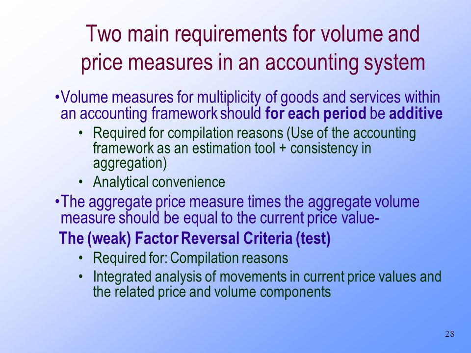 28 Two main requirements for volume and price measures in an accounting system Volume measures for multiplicity of goods and services within an accoun