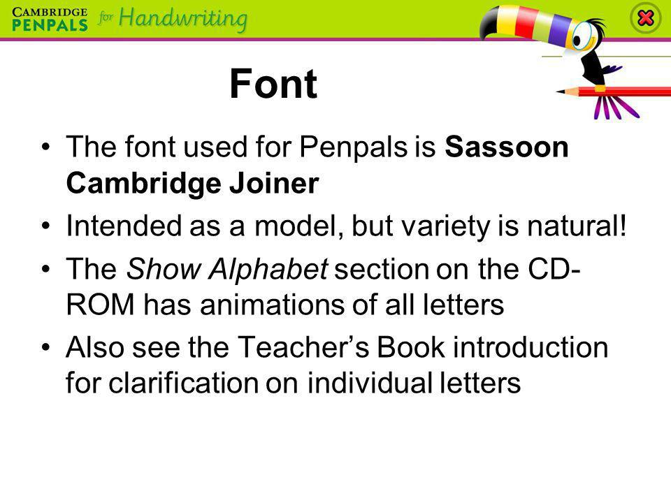 Font The font used for Penpals is Sassoon Cambridge Joiner Intended as a model, but variety is natural! The Show Alphabet section on the CD- ROM has a