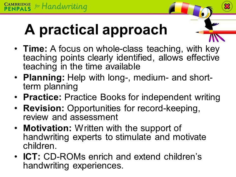 A practical approach Time: A focus on whole-class teaching, with key teaching points clearly identified, allows effective teaching in the time availab