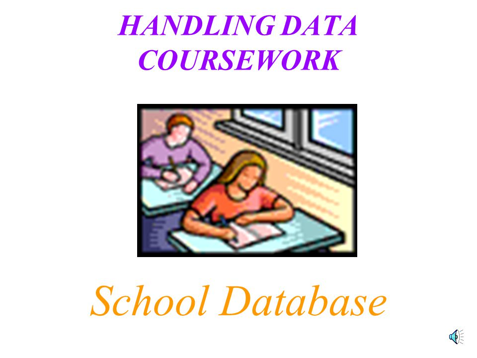 HANDLING DATA COURSEWORK School Database
