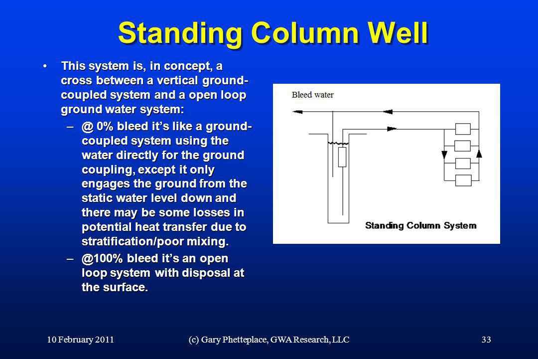 Standing Column Well This system is, in concept, a cross between a vertical ground- coupled system and a open loop ground water system:This system is,