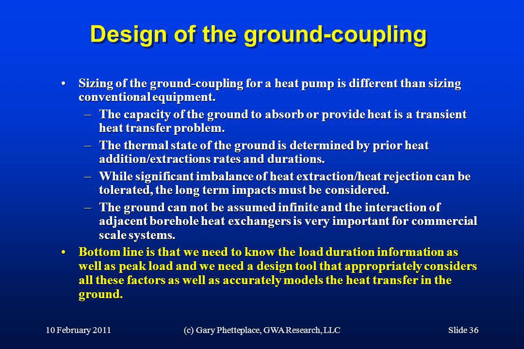 Design of the ground-coupling Sizing of the ground-coupling for a heat pump is different than sizing conventional equipment.Sizing of the ground-coupl