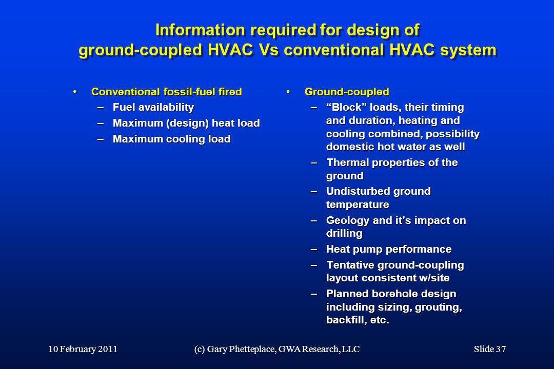 Information required for design of ground-coupled HVAC Vs conventional HVAC system Conventional fossil-fuel firedConventional fossil-fuel fired –Fuel
