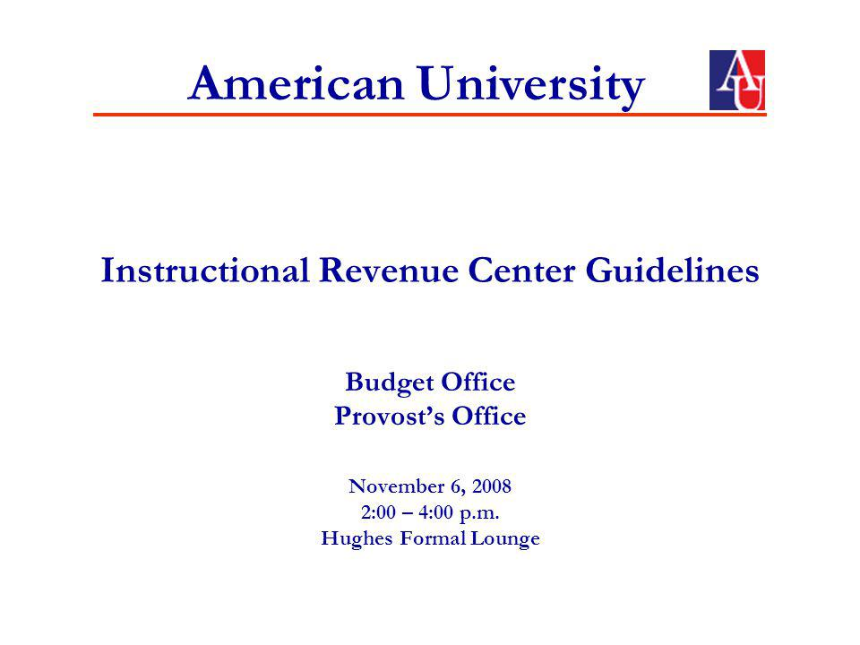 Instructional Revenue Center Guidelines Budget Office Provosts Office November 6, 2008 2:00 – 4:00 p.m.