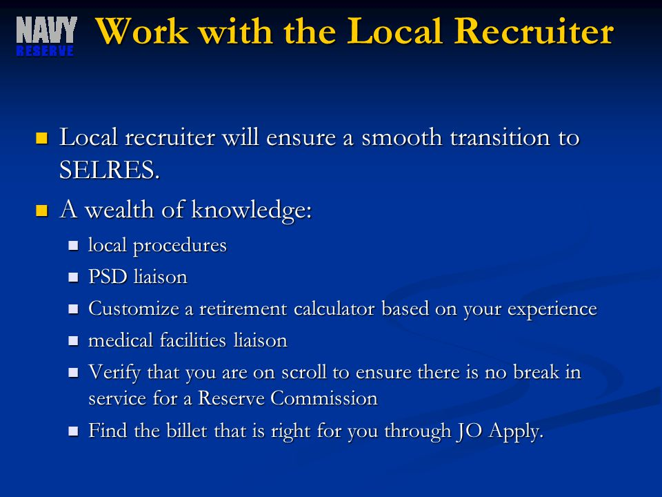 Work with the Local Recruiter Local recruiter will ensure a smooth transition to SELRES.