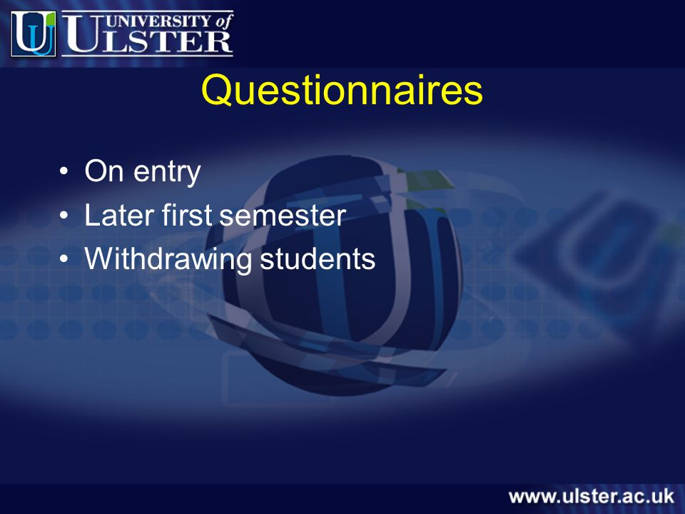 Questionnaires On entry Later first semester Withdrawing students
