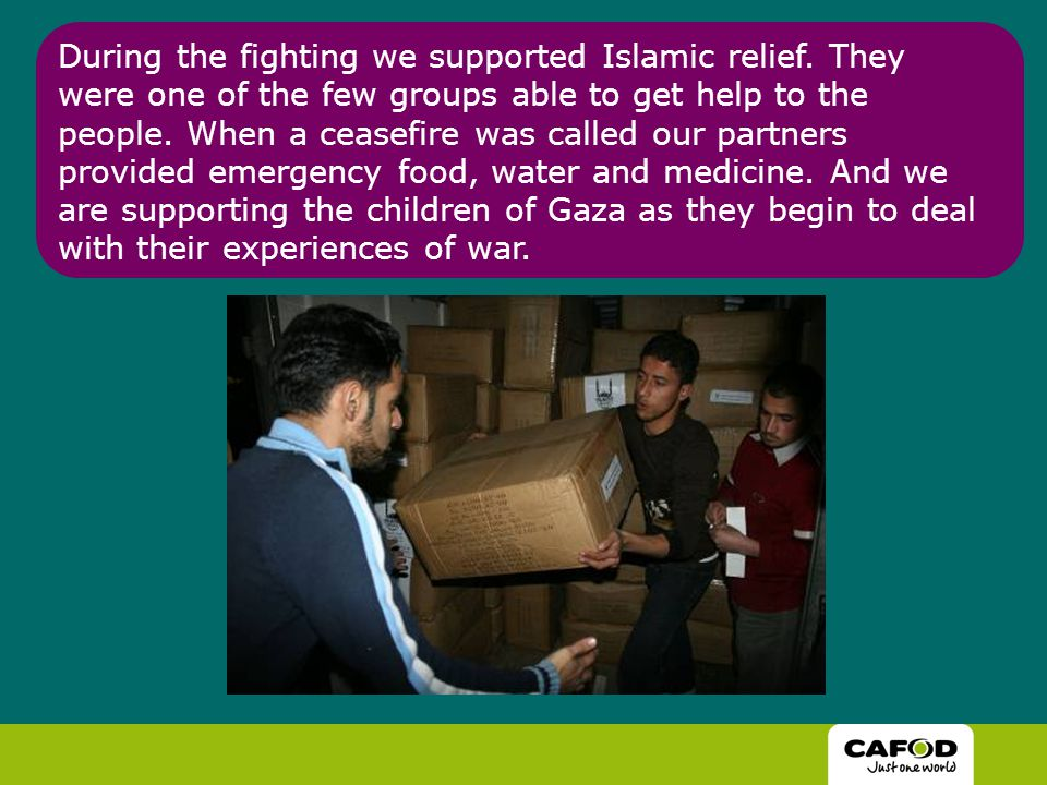 During the fighting we supported Islamic relief.