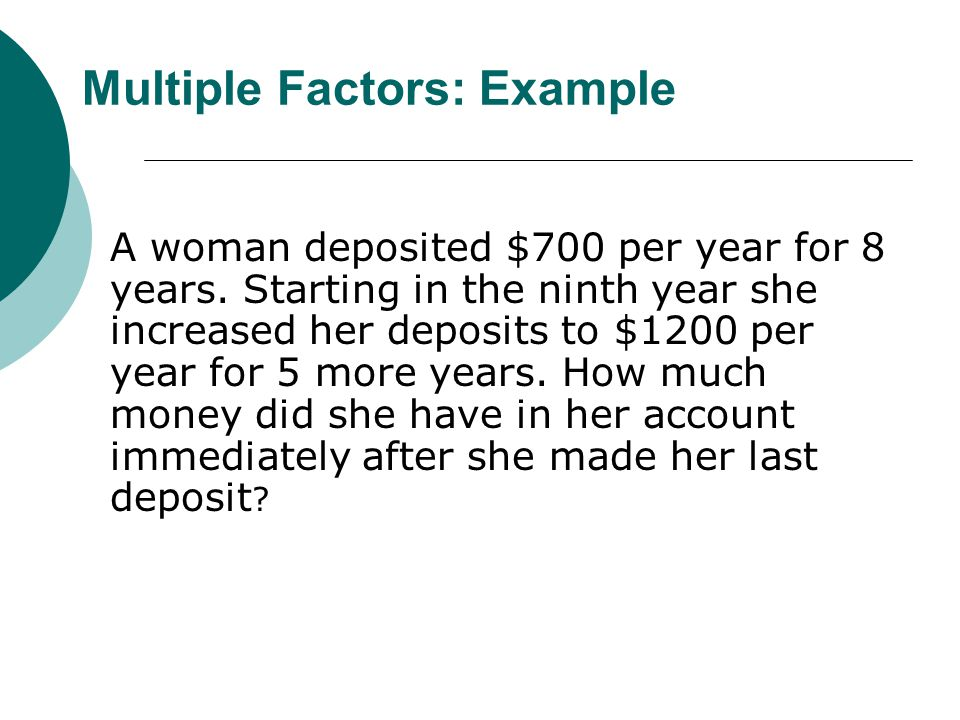 Multiple Factors: Example A woman deposited $700 per year for 8 years.