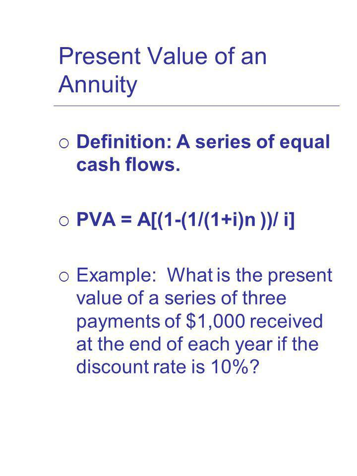 Present Value of an Annuity Definition: A series of equal cash flows.