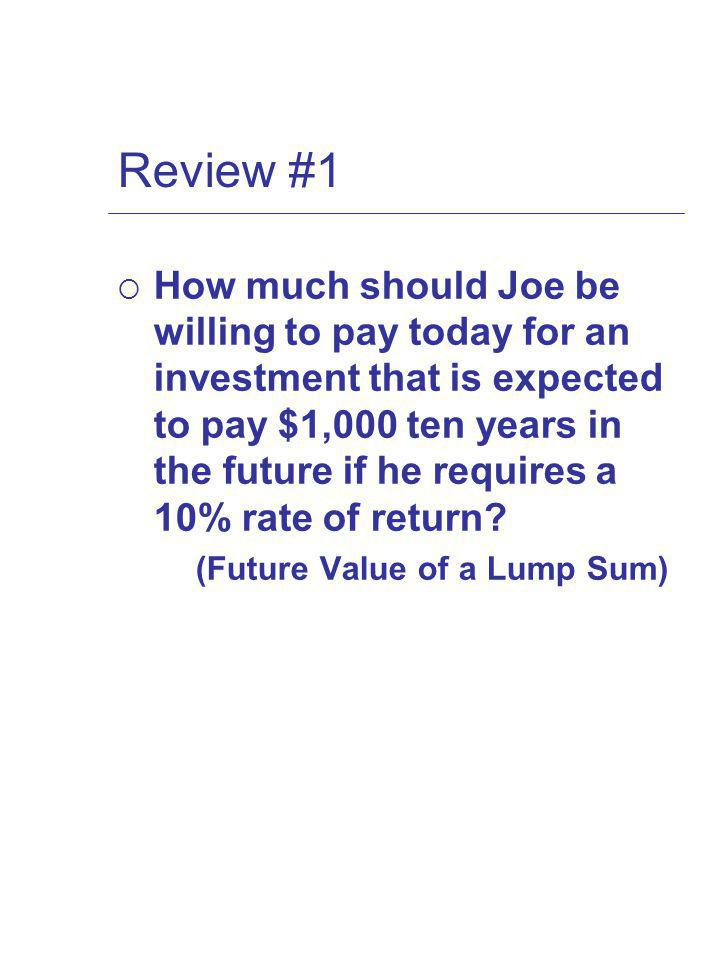 Review #1 How much should Joe be willing to pay today for an investment that is expected to pay $1,000 ten years in the future if he requires a 10% rate of return.
