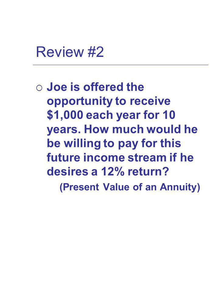 Review #2 Joe is offered the opportunity to receive $1,000 each year for 10 years.