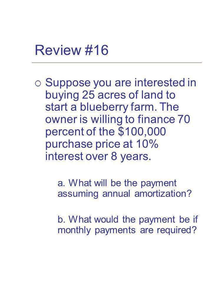 Review #16 Suppose you are interested in buying 25 acres of land to start a blueberry farm.
