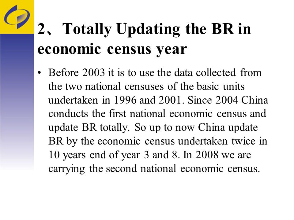 2 Totally Updating the BR in economic census year Before 2003 it is to use the data collected from the two national censuses of the basic units undertaken in 1996 and 2001.