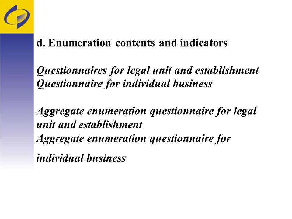 d. Enumeration contents and indicators Questionnaires for legal unit and establishment Questionnaire for individual business Aggregate enumeration que