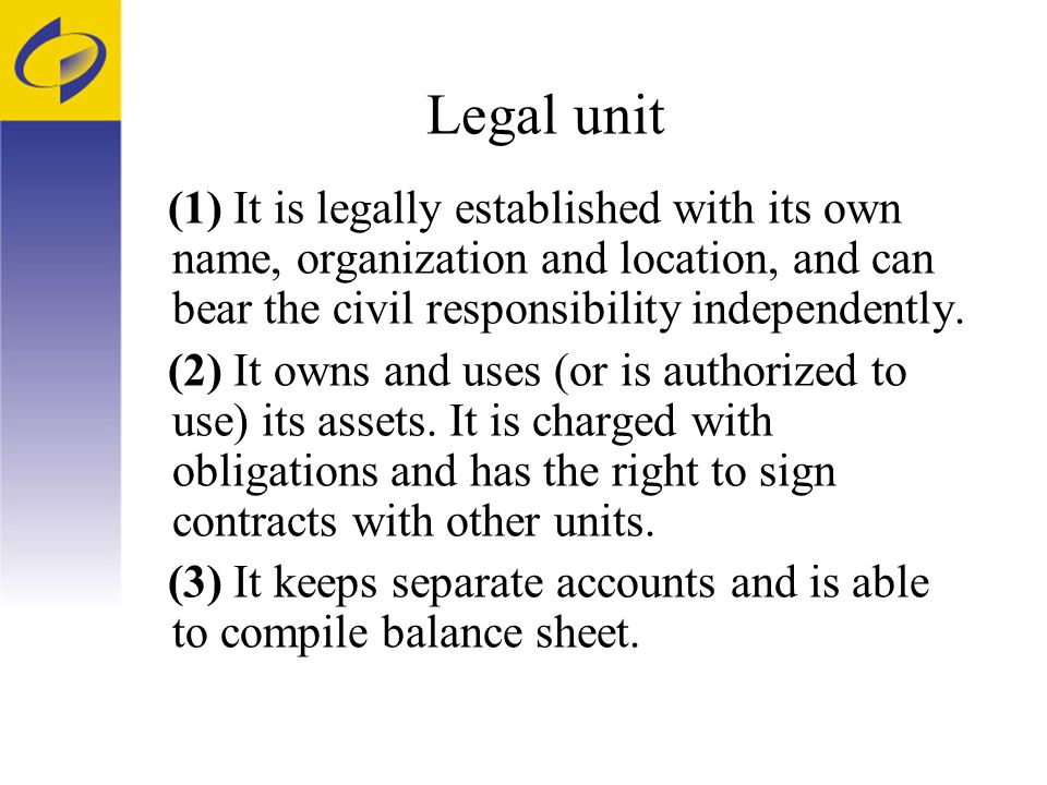 Legal unit (1) It is legally established with its own name, organization and location, and can bear the civil responsibility independently.