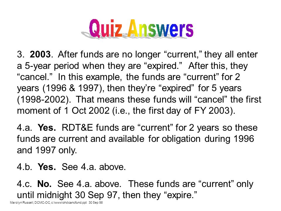 3. 2003. After funds are no longer current, they all enter a 5-year period when they are expired. After this, they cancel. In this example, the funds