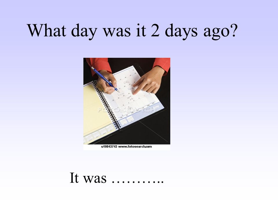 Tomorrow will be …….. What day will it be tomorrow?