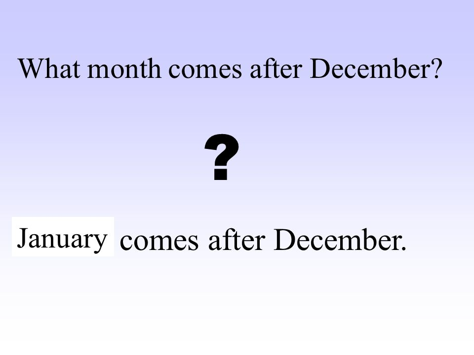 ……. comes after February. What month comes after February? ? March