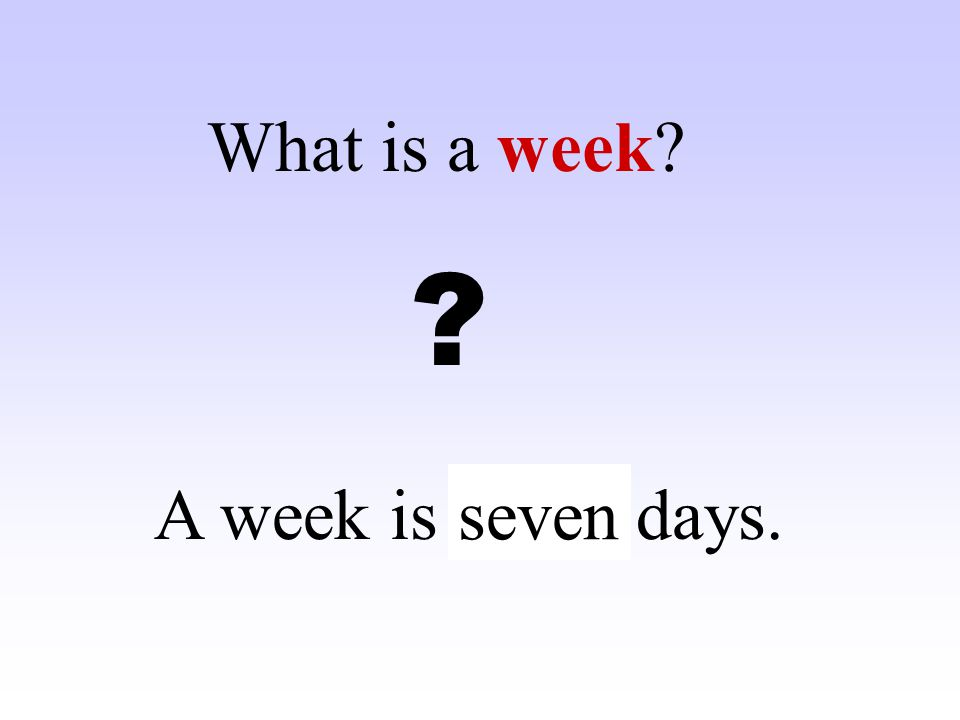 A week is ……. days. What is a week? ? seven