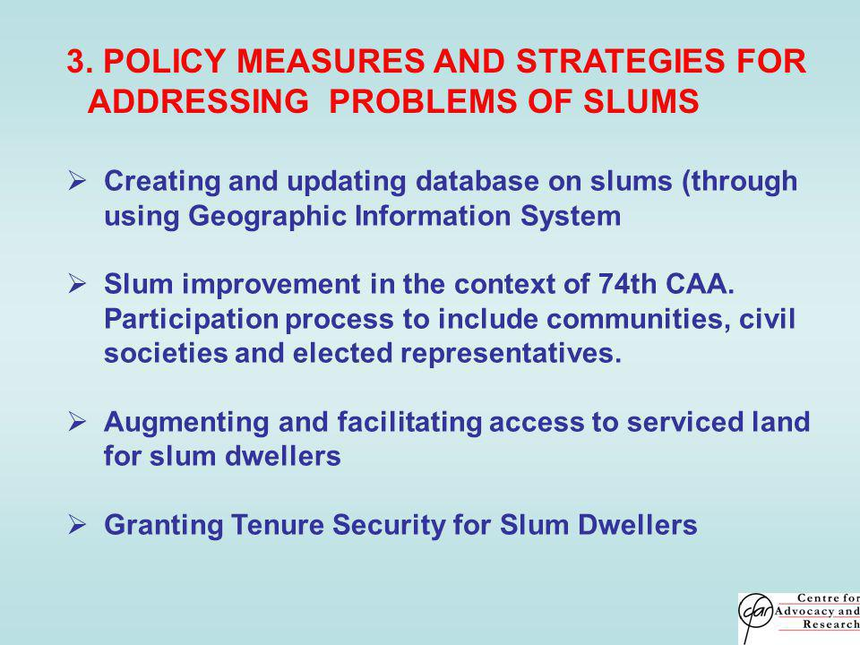 3. POLICY MEASURES AND STRATEGIES FOR ADDRESSING PROBLEMS OF SLUMS Creating and updating database on slums (through using Geographic Information Syste