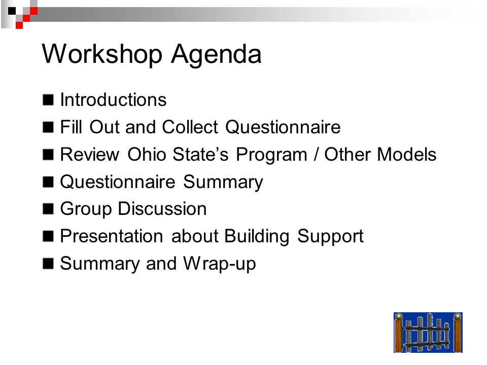 Workshop Agenda Introductions Fill Out and Collect Questionnaire Review Ohio States Program / Other Models Questionnaire Summary Group Discussion Presentation about Building Support Summary and Wrap-up