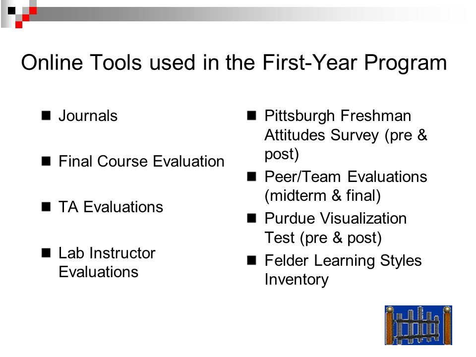Online Tools used in the First-Year Program Journals Final Course Evaluation TA Evaluations Lab Instructor Evaluations Pittsburgh Freshman Attitudes S