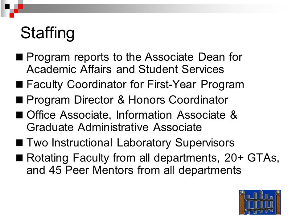 Staffing Program reports to the Associate Dean for Academic Affairs and Student Services Faculty Coordinator for First-Year Program Program Director &
