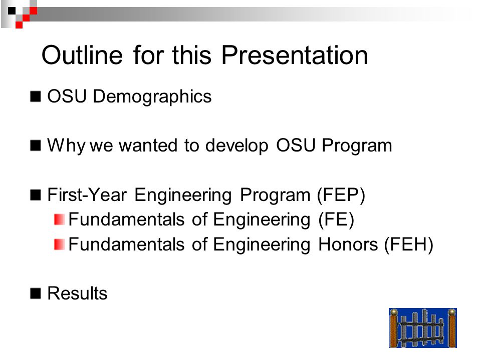 Outline for this Presentation OSU Demographics Why we wanted to develop OSU Program First-Year Engineering Program (FEP) Fundamentals of Engineering (FE) Fundamentals of Engineering Honors (FEH) Results