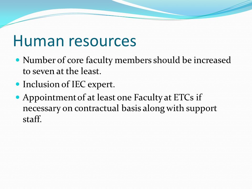 Human resources Number of core faculty members should be increased to seven at the least. Inclusion of IEC expert. Appointment of at least one Faculty