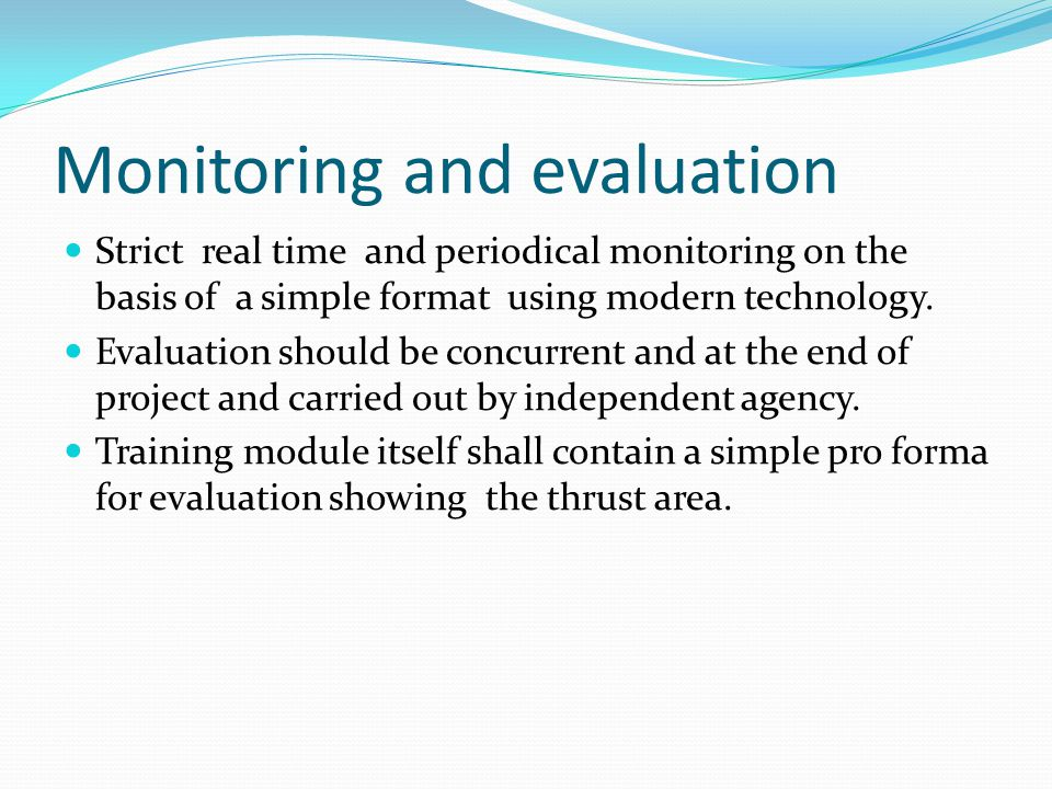 Monitoring and evaluation Strict real time and periodical monitoring on the basis of a simple format using modern technology.