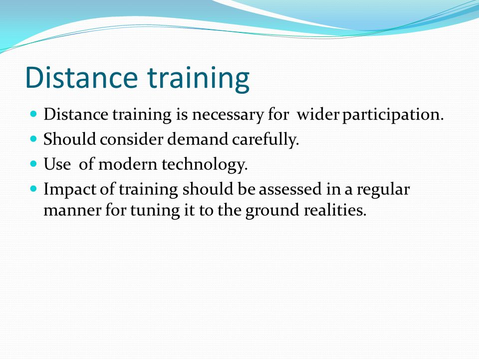 Distance training Distance training is necessary for wider participation.