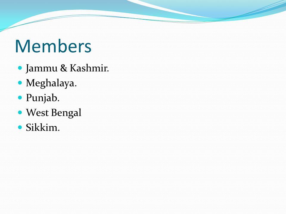 Members Jammu & Kashmir. Meghalaya. Punjab. West Bengal Sikkim.