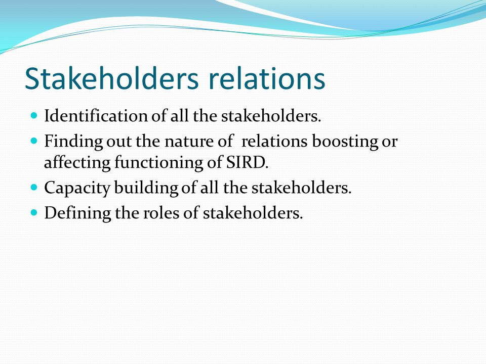 Stakeholders relations Identification of all the stakeholders.