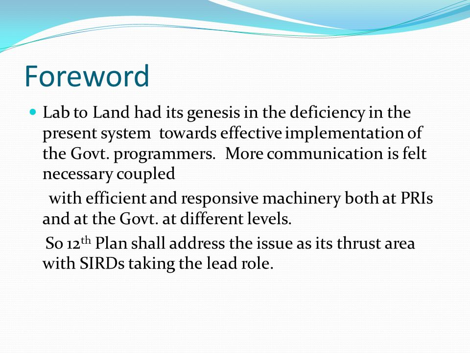 Foreword Lab to Land had its genesis in the deficiency in the present system towards effective implementation of the Govt. programmers. More communica