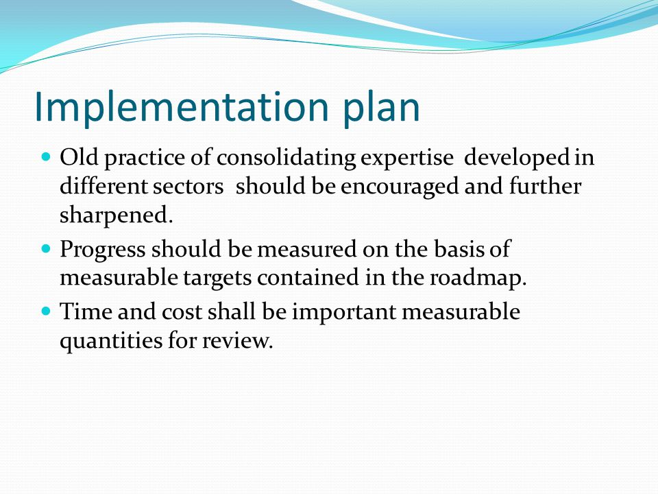 Implementation plan Old practice of consolidating expertise developed in different sectors should be encouraged and further sharpened.