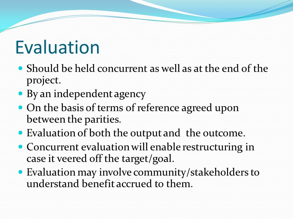 Evaluation Should be held concurrent as well as at the end of the project.