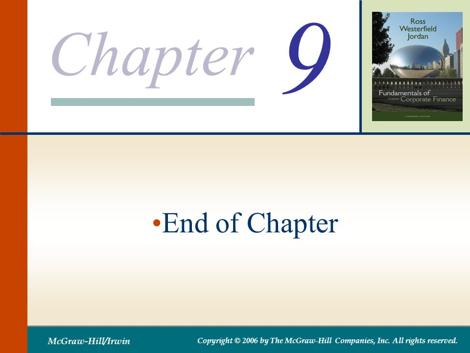 Chapter McGraw-Hill/Irwin Copyright © 2006 by The McGraw-Hill Companies, Inc. All rights reserved. 9 End of Chapter