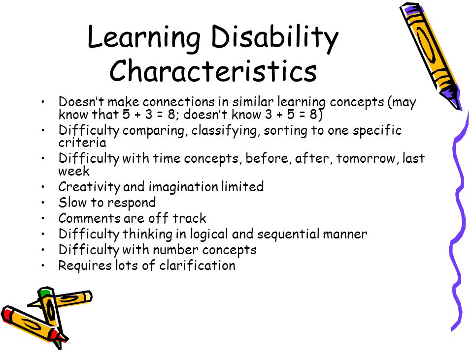 Learning Disabilities Visual Deficits Letter reversals: b for d, p for q Letter and/or number inversions: M for w, p for b Finds reasons not to read (tired) Complains that eyes hurt Doesnt copy correctly Re-reads or skips lines Loses spot where reading Makes sequencing errors: say on for no, saw for was Erase often Not enough space between words and letters run into each other Letters hard to determine Difficulty cutting, gluing, holding pencils properly