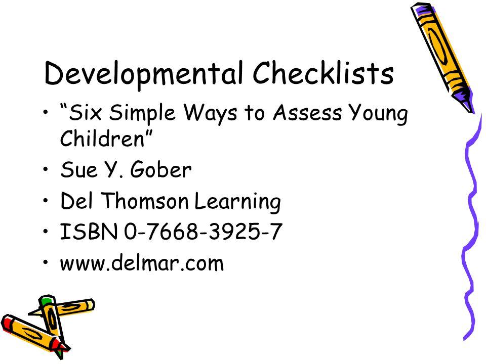 Developmental Checklists Six Simple Ways to Assess Young Children Sue Y. Gober Del Thomson Learning ISBN 0-7668-3925-7 www.delmar.com