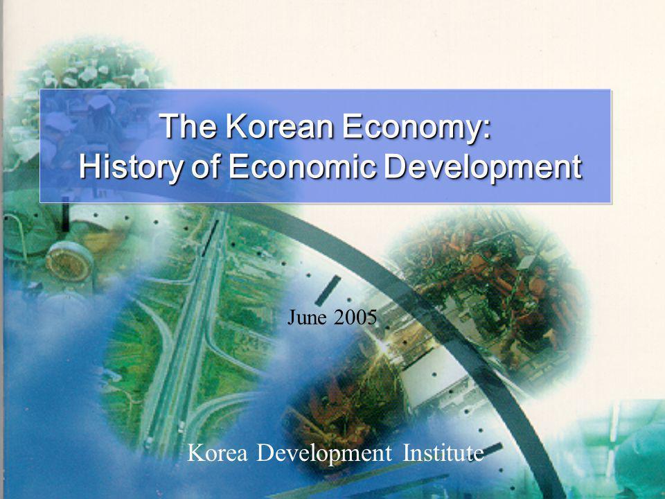 Korea Development Institute The Korean Economy: History of Economic Development History of Economic Development The Korean Economy: History of Economi